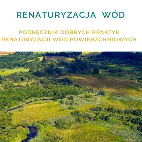Renaturyzacja Wód – Podręcznik dobrych praktyk renaturyzacji wód powierzchniowych